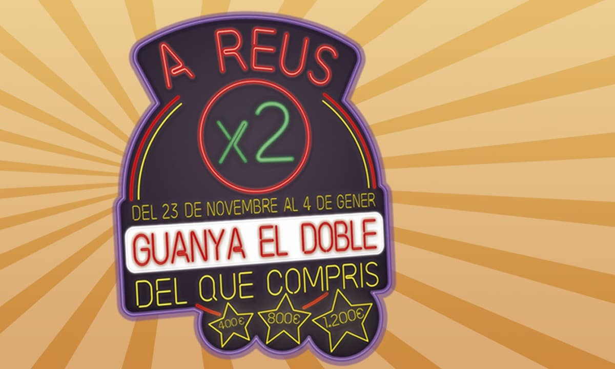 """""""A REUS X2"""" GUANYA EL DOBLE DEL QUE COMPRIS"""
